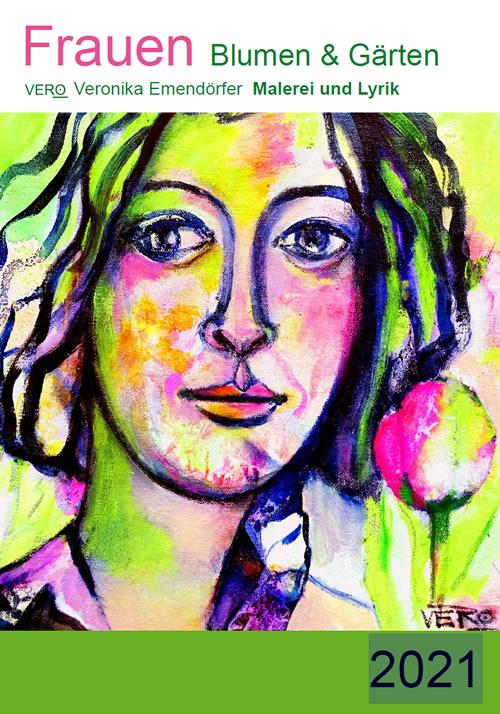 Der künstlerische Frauenkalender: Frauen Blumen & Gärten 2021